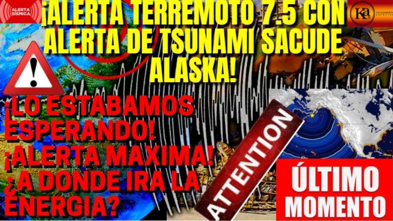 ¡⚠️🚨URGENTE TERREMOTO 7.5 SACUDE ALASKA HAY ALERTA DE TSUNAMI!¡ATENCION PAISES DONDE IRA LA ENERGIA!