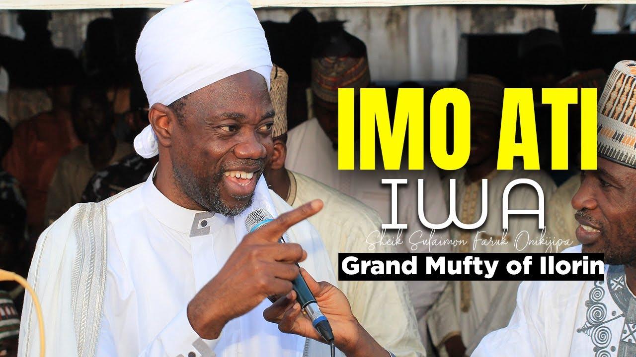 Download IMO ATI IWA - Sheikh Sulaimon Faruq Onikijipa Al-Miskeen Billah Grand Mufty of Ilorin