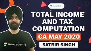 Total Income and Tax Computation (for CA/CS/CMA Exam May 2020) | Satbir Singh | Unacademy CA Aspire
