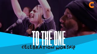 To The One - Celebration Worship