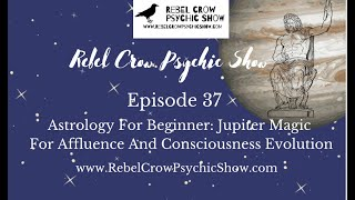 Astrology for Beginners, Jupiter Magic for Affluence and Consciousness Evolution- Episode 37