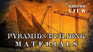 How It's Made: Pyramids construction materials. Scientific View