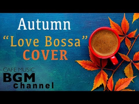 Cover Lagu Autumn Cafe - Love Songs Bossa Nova Cover - Relaxing Cafe Music For Work, Study, Sleep STAFABAND