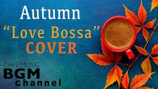 Autumn Cafe - Love Songs Bossa Nova Cover - Relaxing Cafe Mu...