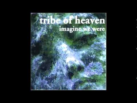 Tribe of Heaven - Imagine We Were [Complete]