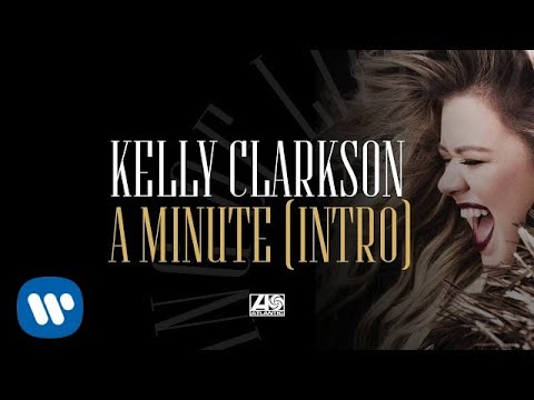Kelly Clarkson - A Minute (Intro)