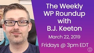 The Weekly WP Roundup with B.J. Keeton (March 22, 2019)