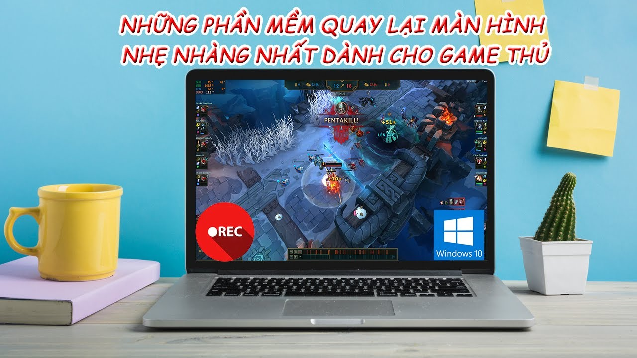 Những phần mềm quay lại màn hình nhẹ nhất dành cho game thủ – Minhvu.vn