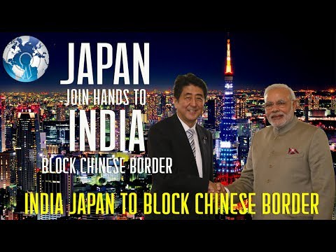 INDIA JAPAN Join hands to Block CHINA Border in all sides