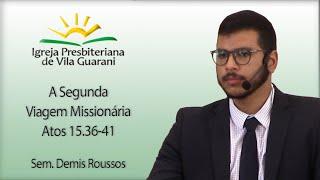 A Segunda Viagem Missionária - Atos 15.36-41 | Sem. Demis Roussos