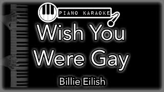 Wish You Were Gay - Billie Eilish - Piano Karaoke Instrumental