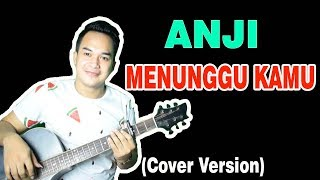Video ANJI - MENUNGGU KAMU (OST. Jelita Sejuba ) | COVER VERSION download MP3, 3GP, MP4, WEBM, AVI, FLV Agustus 2018