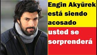 Engin Akyürek está siendo acosado