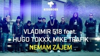 Vladimir 518 feat. Hugo Toxxx, Mike Trafik - Nemam zájem (OFFICIAL VIDEO)