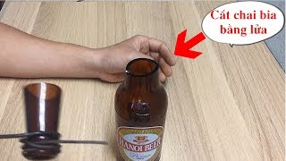 Thử cắt chai bia thủy tinh bằng lửa / Experiment: cut glass beer bottles with fire