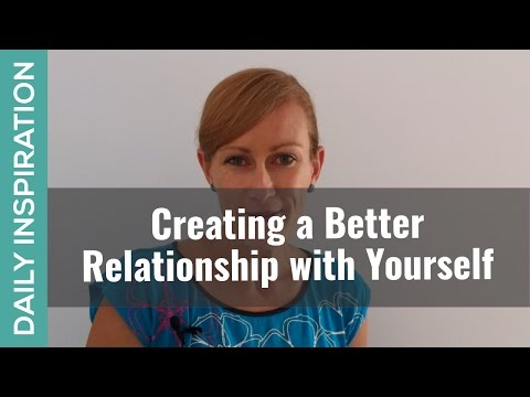 Creating a Better Relationship with Yourself