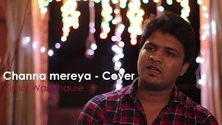 Channa mereya - Arijit Singh | Pritam | Ae Dil Hain Mushkil - Cover Song- Vishal Wakchaure