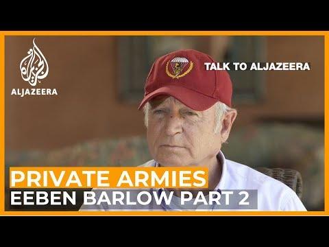 Eeben Barlow: Inside the world of private military contractors - Part 2   Talk to Al Jazeera
