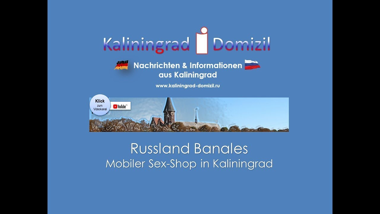 kaliningrad heute hier morgen da mobiler sexshop youtube. Black Bedroom Furniture Sets. Home Design Ideas