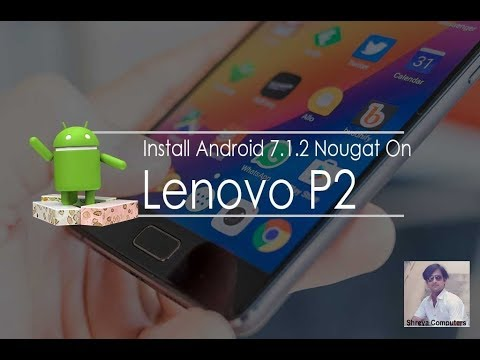 How To Install Android Nougat 7 1 2 On Lenovo P2 (Lineage OS 14 1Stock  Rom)Volte