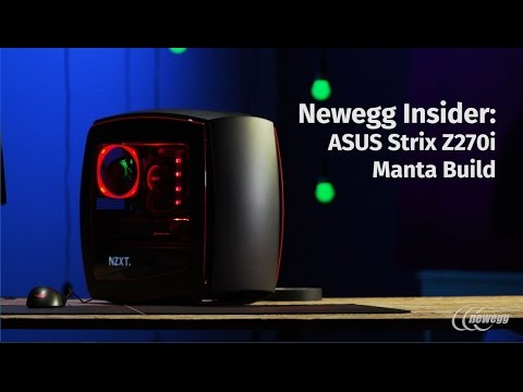 Newegg Insider: ASUS Strix Z270I Mini-ITX Manta Build