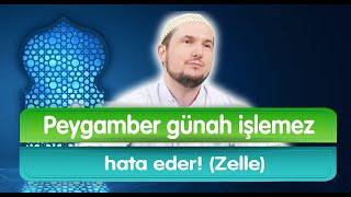 Peygamberler günah işlemez, hata eder! (Zelle - İsmet / Kerem Önder