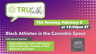 TruTalk: Black Athletes in the Cannabis Space with Ricky Williams