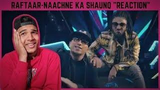 "Raftaar X Brodha V || NAACHNE KA SHAUNQ || ""REACTION""!!"