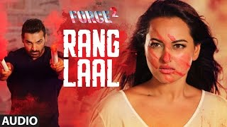 Rang Laal  Full Audio Song  Force 2  John Abraham, Sonakshi Sinha  Dev Negi  T-series