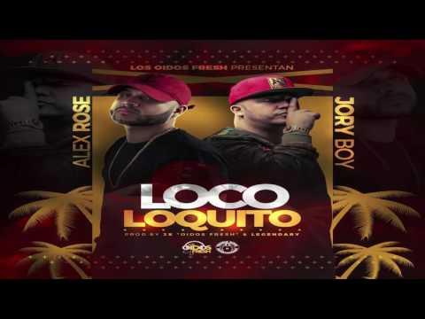 Loco Loquito - Alex Rose ft Jory Boy