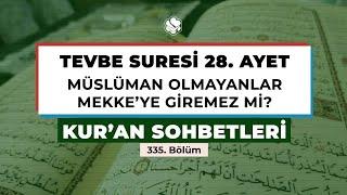 Kur'an Sohbetleri | TEVBE SURESİ 28. AYET (Müslüman olmayanlar Mekke'ye giremez mi?)