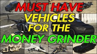 GTA ONLINE - MUST HAVE VEHICLES FOR THE MONEY GRINDER!