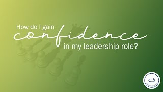 How do I gain confidence in my leadership role?