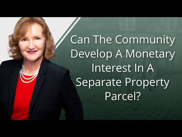 Can The Community Develop A Monetary Interest In A Separate Property Parcel?