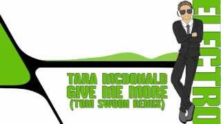 Tara Mcdonald - Give Me More (Tom Swoon Remix)