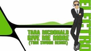 Tara Mcdonald - Give Me More (Tom Swoon Remix)