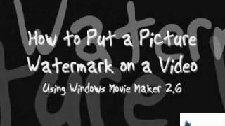 Howto Put a Picture Watermark on a Video (Using Windows Movie Maker)