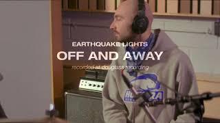 Earthquake Lights - Off and Away