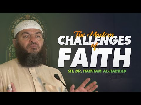 The Modern Challenges of Faith | Sh. Dr. Haitham al-Haddad