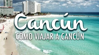 Cancun, how to travel to Cancun and visit the Riviera Maya