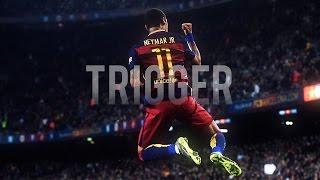 Neymar Jr - Trigger ● 2016 ᴴᴰ
