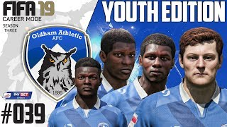 Fifa 19 Career Mode  - Youth Edition - Oldham Athletic - Season 3 EP 39