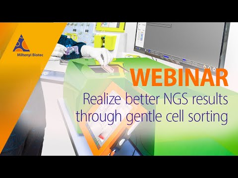 Realize Better NGS Results Through Gentle Cell Sorting [WEBINAR]
