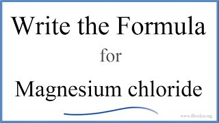 How to Write the Formula for MgCl2 (Magnesium chloride)