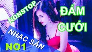 Nonstop Nhac San Đám Cưới 2018 - Nhạc DJ Đập Tan Mọi Giới Hạn Volume