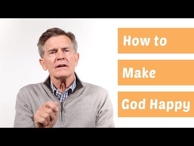 How Can I Make God Happy? - Chip Ingram