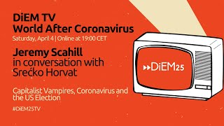 Jeremy Scahill In Conversation With Srećko Horvat: Capitalism, Covid-19 And Us Election | Diem25 Tv