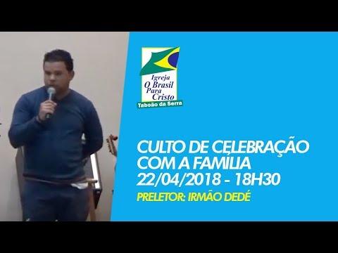 22/04/2018 - Culto de Celebração com a Família - OBPC em Taboão da Serra