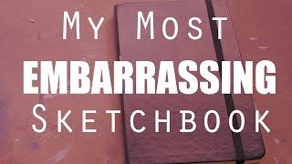 My Most EMBARRASSING Sketchbook