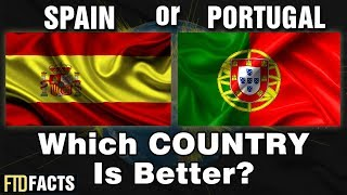 SPAIN or PORTUGAL - Which Country Is Better?